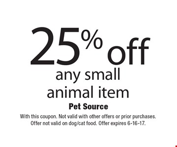 25% off any small animal item. With this coupon. Not valid with other offers or prior purchases. Offer not valid on dog/cat food. Offer expires 6-16-17.
