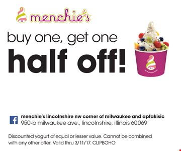 Half Off Yogurt! Buy one, get one. Discounted yogurt of equal or lesser value. Cannot be combined with any other offer. Valid thru 3/11/17. CLIPBOHO