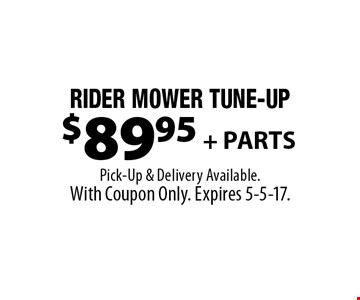 $79.95 Rider MOWER TUNE-UP + PARTS. Pick-Up & Delivery Available. With Coupon Only. Expires 5-5-17.