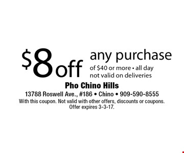 $8 off any purchase of $40 or more - all day not valid on deliveries. With this coupon. Not valid with other offers, discounts or coupons. Offer expires 3-3-17.