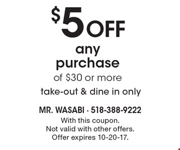 $5 off any purchase of $30 or more. take-out & dine in only. With this coupon. Not valid with other offers. Offer expires 10-20-17.