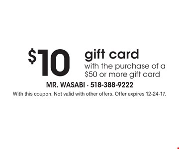 $10 gift card with the purchase of a $50 or more gift card. With this coupon. Not valid with other offers. Offer expires 12-24-17.