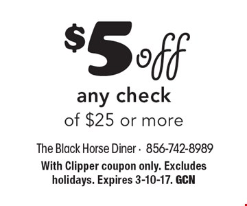 $5 off any check of $25 or more. With Clipper coupon only. Excludes holidays. Expires 3-10-17. GCN