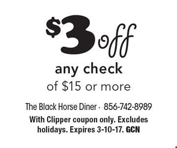 $3 off any check of $15 or more. With Clipper coupon only. Excludes holidays. Expires 3-10-17. GCN