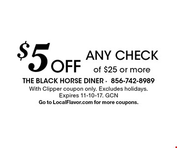 $5 Off any check of $25 or more. With Clipper coupon only. Excludes holidays. Expires 11-10-17. GCNGo to LocalFlavor.com for more coupons.