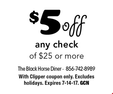 $5 off any check of $25 or more. With Clipper coupon only. Excludes holidays. Expires 7-14-17. GCN