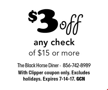 $3 off any check of $15 or more. With Clipper coupon only. Excludes holidays. Expires 7-14-17. GCN