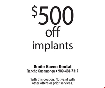 $500 off implants. With this coupon. Not valid with other offers or prior services.