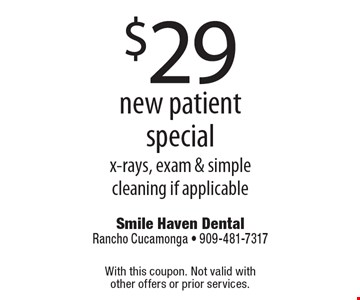 $29 new patient special. X-rays, exam & simple cleaning if applicable. With this coupon. Not valid with other offers or prior services.