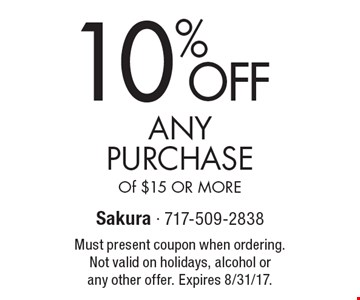 10%OFF ANY Purchase Of $15 OR MORE. Must present coupon when ordering. Not valid on holidays, alcohol or any other offer. Expires 8/31/17.