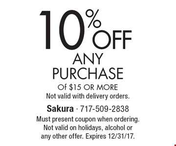 10% OFF ANY Purchase Of $15 OR MORE Not valid with delivery orders. Must present coupon when ordering. Not valid on holidays, alcohol or any other offer. Expires 12/31/17.