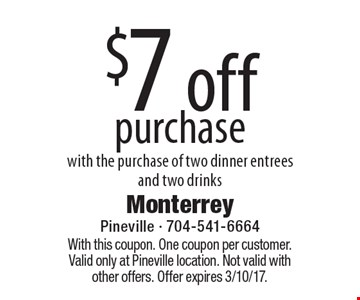 $7 off purchase with the purchase of two dinner entrees and two drinks. With this coupon. One coupon per customer. Valid only at Pineville location. Not valid with other offers. Offer expires 3/10/17.