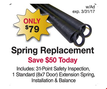 Spring Replacement Only $75. Save $50 Today. Includes: 3-point safety inspection, 1 standard 8x7 door extension spring, materials & installation.