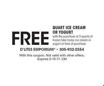 Free quart ice cream or yogurt with the purchase of 3 quarts of frozen take home ice cream or yogurt at time of purchase. With this coupon. Not valid with other offers. Expires 3-10-17. CM