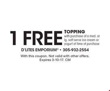 Free 1-topping with purchase of a med. or lg. soft serve ice cream or yogurt at time of purchase. With this coupon. Not valid with other offers. Expires 3-10-17. CM