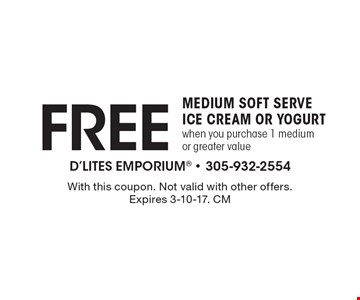 Free medium soft serve ice cream or yogurt when you purchase 1 medium or greater value. With this coupon. Not valid with other offers. Expires 3-10-17. CM