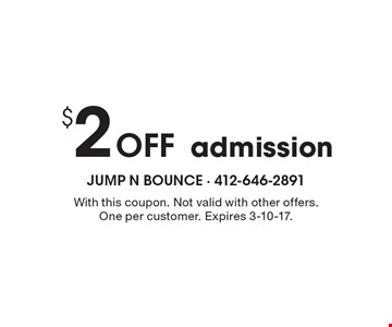 $2 Off admission. With this coupon. Not valid with other offers. One per customer. Expires 3-10-17.