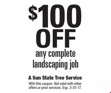 $100 off any complete landscaping job. With this coupon. Not valid with other offers or prior services. Exp. 3-31-17.