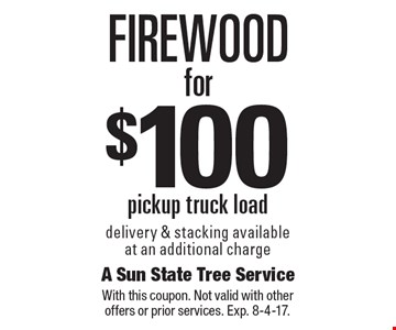 $100 Firewood for pickup truck load. Delivery & stacking available at an additional charge. With this coupon. Not valid with other offers or prior services. Exp. 8-4-17.