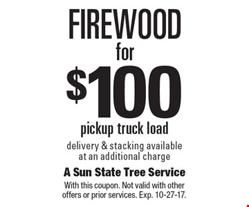 $100 for Firewood. pickup truck load. delivery & stacking available at an additional charge. With this coupon. Not valid with other offers or prior services. Exp. 10-27-17.