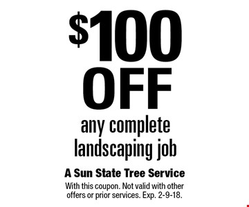 $100 Off any complete landscaping job. With this coupon. Not valid with other offers or prior services. Exp. 2-9-18.