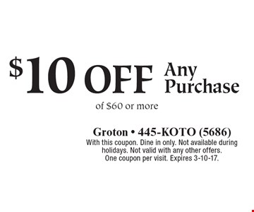 $10 off Any Purchase of $60 or more. With this coupon. Dine in only. Not available during holidays. Not valid with any other offers. One coupon per visit. Expires 3-10-17.