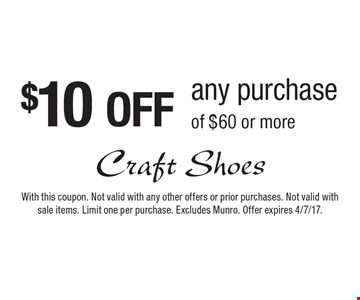 $10 OFF any purchase of $60 or more. With this coupon. Not valid with any other offers or prior purchases. Not valid with sale items. Limit one per purchase. Excludes Munro. Offer expires 4/7/17.