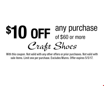 $10 OFF any purchase of $60 or more. With this coupon. Not valid with any other offers or prior purchases. Not valid with sale items. Limit one per purchase. Excludes Munro. Offer expires 5/5/17.
