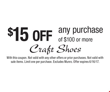 $15 OFF any purchase of $100 or more. With this coupon. Not valid with any other offers or prior purchases. Not valid with sale items. Limit one per purchase. Excludes Munro. Offer expires 6/16/17.