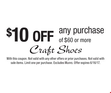$10 OFF any purchase of $60 or more. With this coupon. Not valid with any other offers or prior purchases. Not valid with sale items. Limit one per purchase. Excludes Munro. Offer expires 6/16/17.