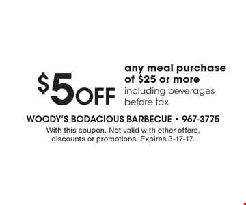 $5 Off any meal purchase of $25 or more, including beverages before tax. With this coupon. Not valid with other offers, discounts or promotions. Expires 3-17-17.