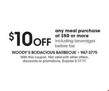 $10 Off any meal purchase of $50 or more, including beverages before tax. With this coupon. Not valid with other offers, discounts or promotions. Expires 3-17-17.