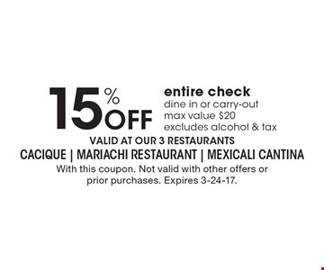 15% OFF entire check. dine in or carry-out. max value $20. excludes alcohol & tax. With this coupon. Not valid with other offers or prior purchases. Expires 3-24-17.