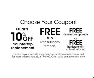 FREE hardware with cabinet refacing Quartz OR FREE drawer box upgrade or Quartz OR 10% Off countertopre placement Quartz OR REE tub with full bath remodel Quartz. Details on our website www.nustonetransformations.com or call for more information 262.677.0400. Offer valid on new orders only.