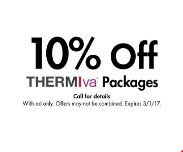 10% off packages. Call for details. With ad only. Offers may not be combined. Expires 3/1/17.