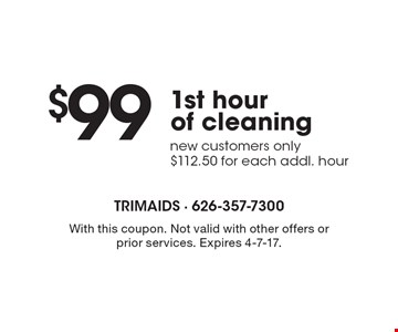 $99 1st hour of cleaning - new customers only $112.50 for each addl. hour. With this coupon. Not valid with other offers or prior services. Expires 4-7-17.