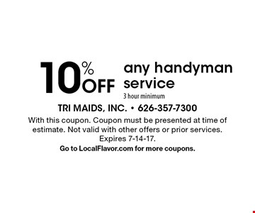 10% Off any handyman service, 3 hour minimum. With this coupon. Coupon must be presented at time of estimate. Not valid with other offers or prior services. Expires 7-14-17. Go to LocalFlavor.com for more coupons.