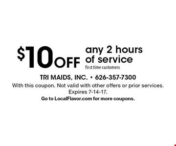 $10 Off any 2 hours of service, first time customers. With this coupon. Not valid with other offers or prior services. Expires 7-14-17. Go to LocalFlavor.com for more coupons.