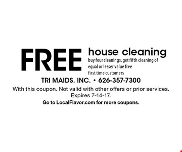 FREE house cleaning. Buy four cleanings, get fifth cleaning of equal or lesser value free, first time customers. With this coupon. Not valid with other offers or prior services. Expires 7-14-17. Go to LocalFlavor.com for more coupons.