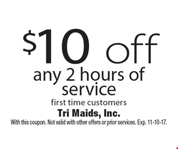 $10 off any 2 hours of service first time customers. With this coupon. Not valid with other offers or prior services. Exp. 11-10-17.