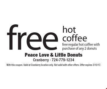 Free hot coffee. Free regular hot coffee with purchase of any 2 donuts. With this coupon. Valid at Cranberry location only. Not valid with other offers. Offer expires 3/10/17.