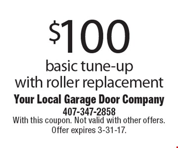 $100 basic tune-up with roller replacement. With this coupon. Not valid with other offers. Offer expires 3-31-17.