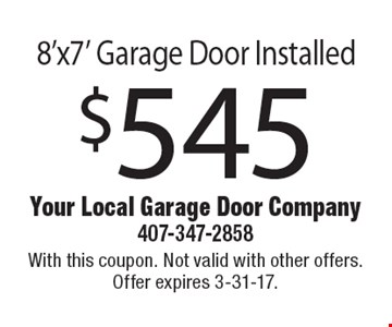 $545 8'x7' Garage Door Installed. With this coupon. Not valid with other offers. Offer expires 3-31-17.