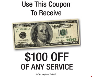 Use This CouponTo Receive $100 off of any service . Offer expires 5-1-17