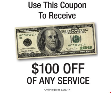 Use this coupon to receive $100 off of any service. Offer expires 6/26/17.