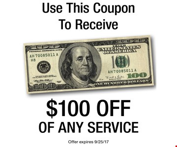 Use this coupon to receive $100 off of any service. Offer expires 9/25/17