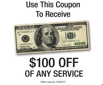 Use This Coupon To Receive $100 off of any service. Offer expires 10/23/17.