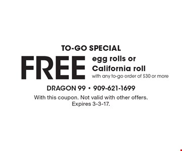 To-Go Special – Free egg rolls or California roll with any to-go order of $30 or more. With this coupon. Not valid with other offers. Expires 3-3-17.