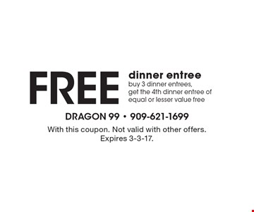 Free dinner entree – buy 3 dinner entrees, get the 4th dinner entree of equal or lesser value free. With this coupon. Not valid with other offers. Expires 3-3-17.