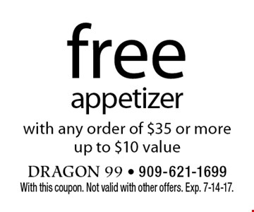 free appetizer with any order of $35 or more. up to $10 value. With this coupon. Not valid with other offers. Exp. 7-14-17.
